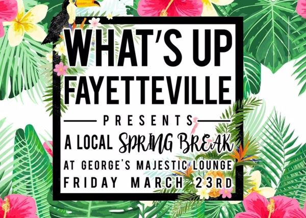 "What's Up Fayetteville Presents ""Local Spring Break"""